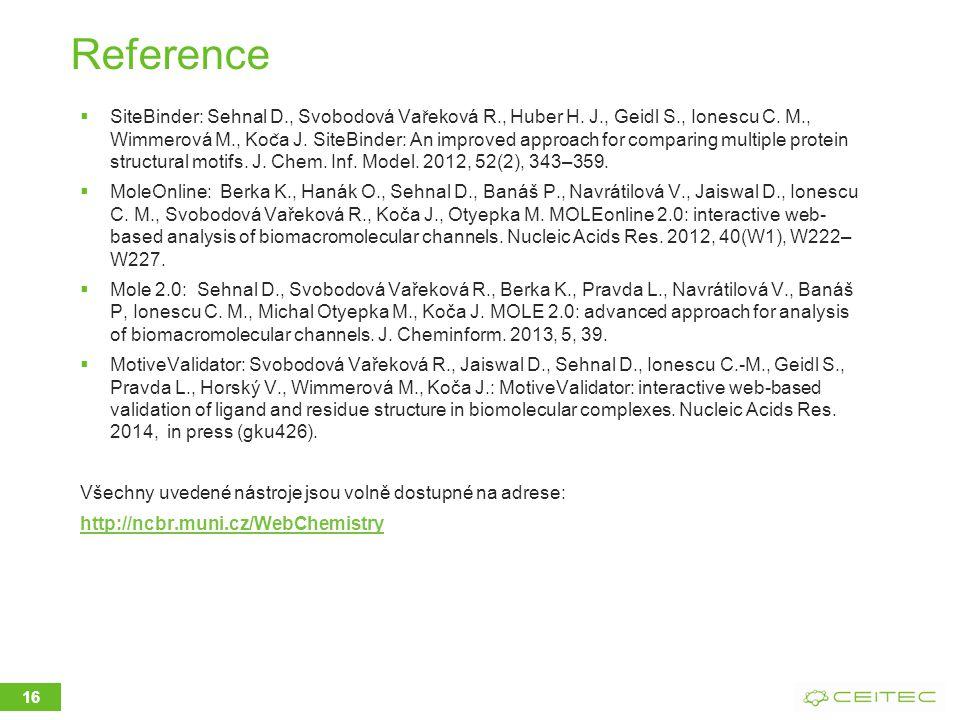 Reference  SiteBinder: Sehnal D., Svobodová Var ̌ eková R., Huber H. J., Geidl S., Ionescu C. M., Wimmerová M., Koc ̌ a J. SiteBinder: An improved a
