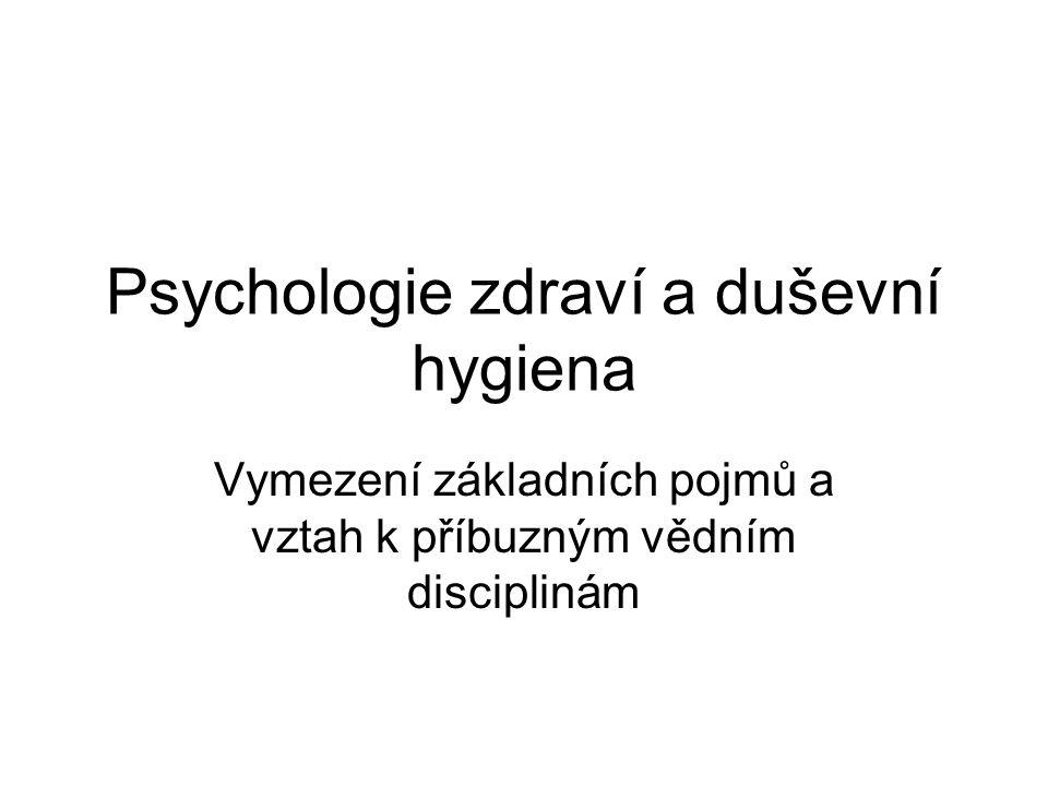 Psychologie zdraví a duševní hygiena Vymezení základních pojmů a vztah k příbuzným vědním disciplinám