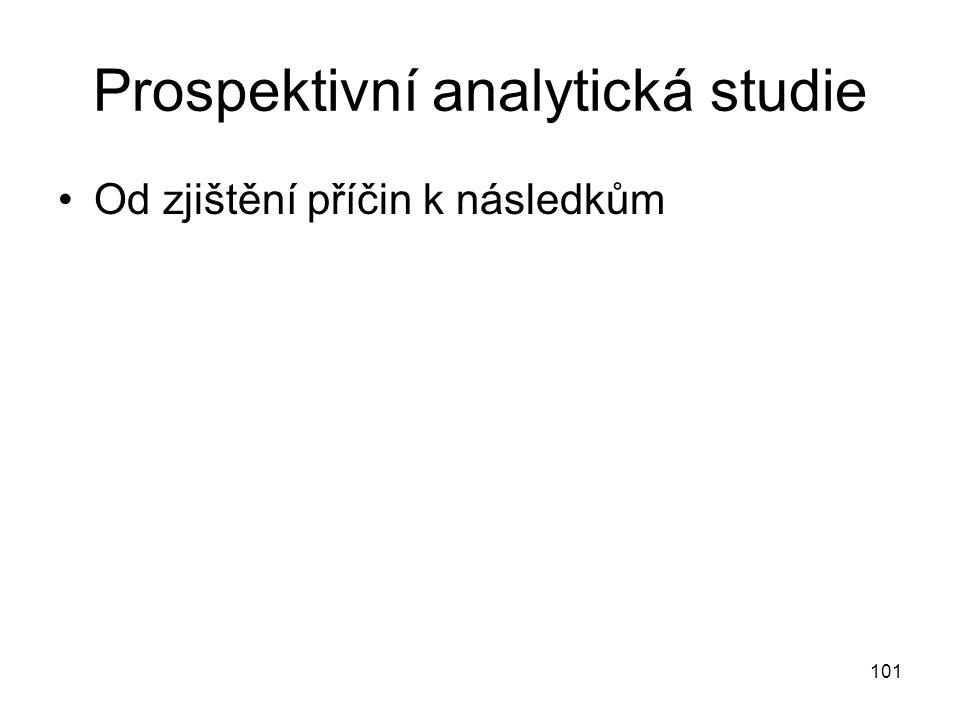 101 Prospektivní analytická studie Od zjištění příčin k následkům