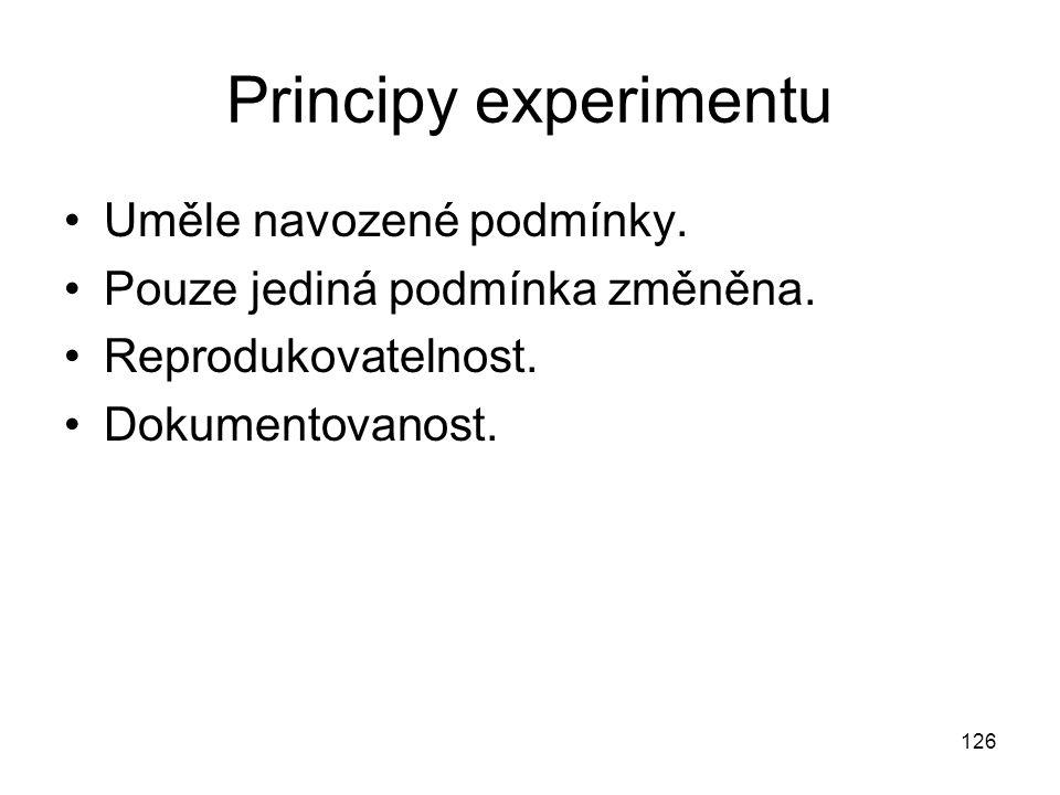 126 Principy experimentu Uměle navozené podmínky. Pouze jediná podmínka změněna. Reprodukovatelnost. Dokumentovanost.