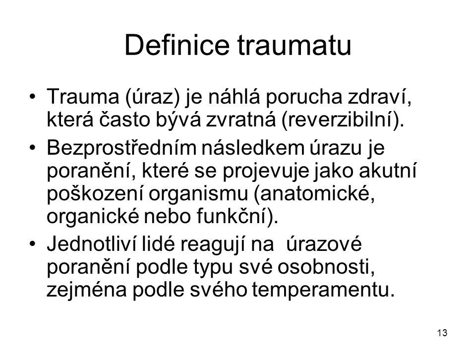 13 Definice traumatu Trauma (úraz) je náhlá porucha zdraví, která často bývá zvratná (reverzibilní). Bezprostředním následkem úrazu je poranění, které