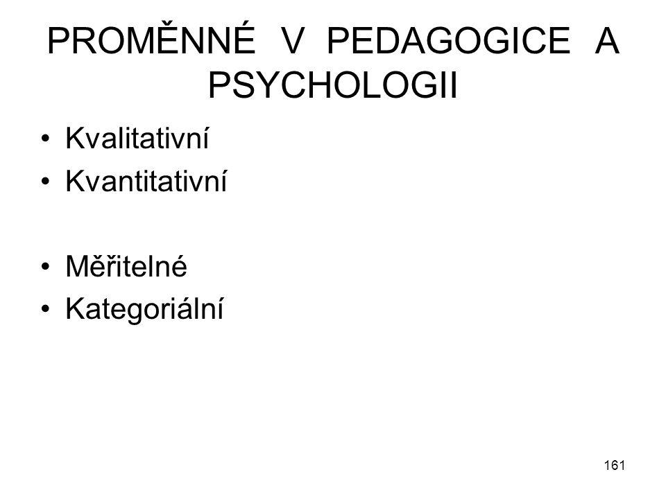 161 PROMĚNNÉ V PEDAGOGICE A PSYCHOLOGII Kvalitativní Kvantitativní Měřitelné Kategoriální