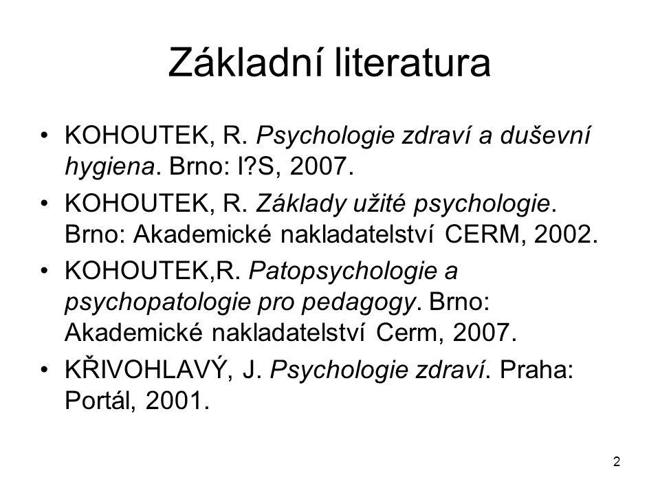 2 Základní literatura KOHOUTEK, R. Psychologie zdraví a duševní hygiena. Brno: I?S, 2007. KOHOUTEK, R. Základy užité psychologie. Brno: Akademické nak