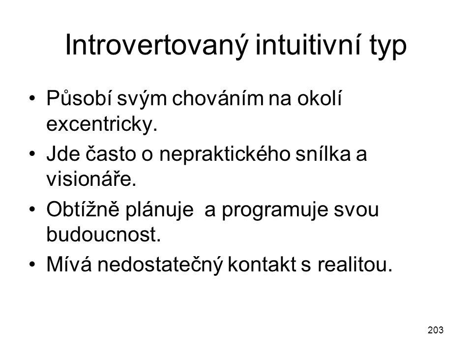 203 Introvertovaný intuitivní typ Působí svým chováním na okolí excentricky. Jde často o nepraktického snílka a visionáře. Obtížně plánuje a programuj