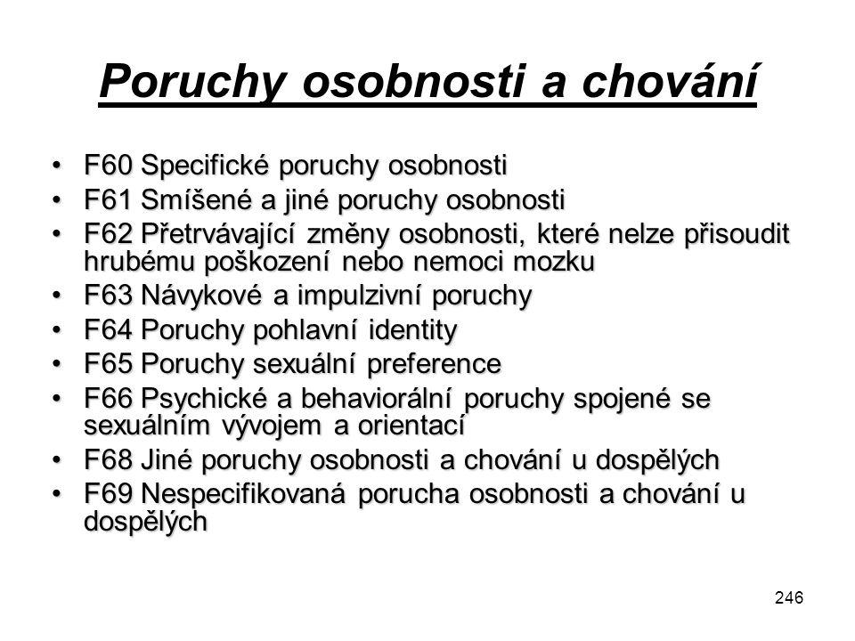 246 Poruchy osobnosti a chování F60 Specifické poruchy osobnostiF60 Specifické poruchy osobnosti F61 Smíšené a jiné poruchy osobnostiF61 Smíšené a jin