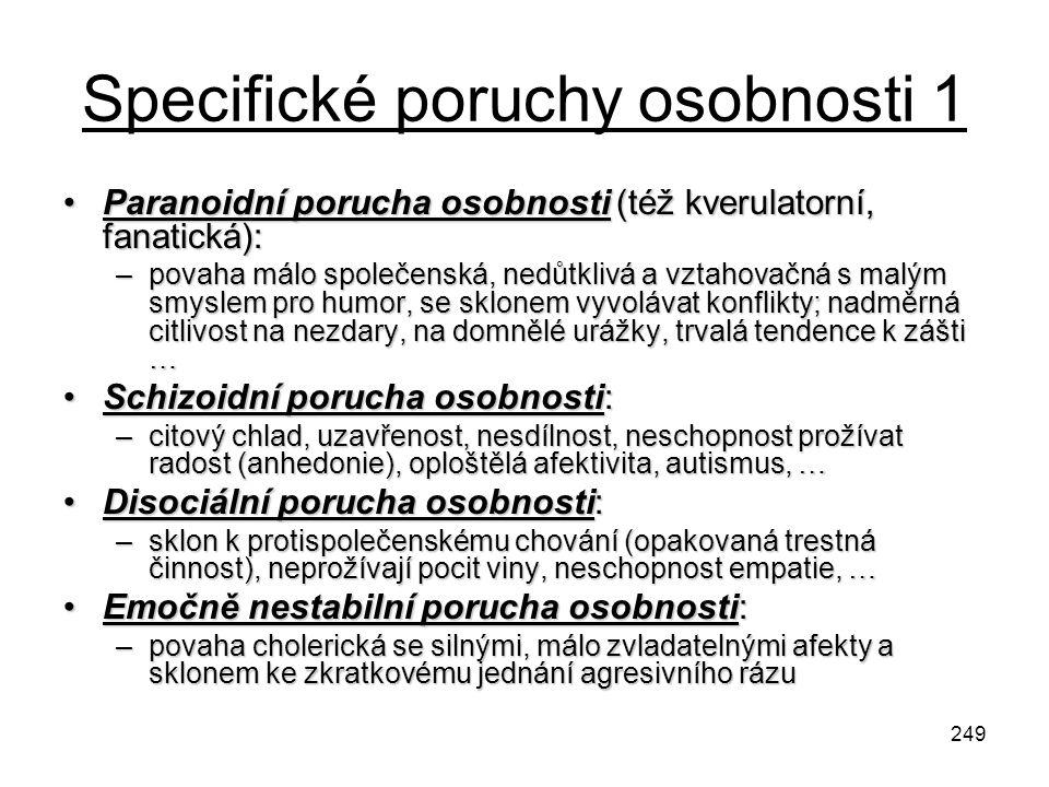 249 Specifické poruchy osobnosti 1 Paranoidní porucha osobnosti (též kverulatorní, fanatická):Paranoidní porucha osobnosti (též kverulatorní, fanatick