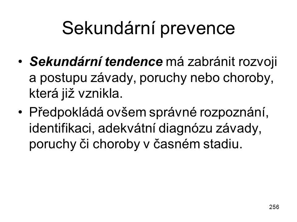 256 Sekundární prevence Sekundární tendence má zabránit rozvoji a postupu závady, poruchy nebo choroby, která již vznikla. Předpokládá ovšem správné r
