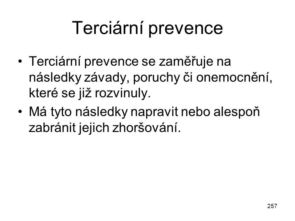 257 Terciární prevence Terciární prevence se zaměřuje na následky závady, poruchy či onemocnění, které se již rozvinuly. Má tyto následky napravit neb