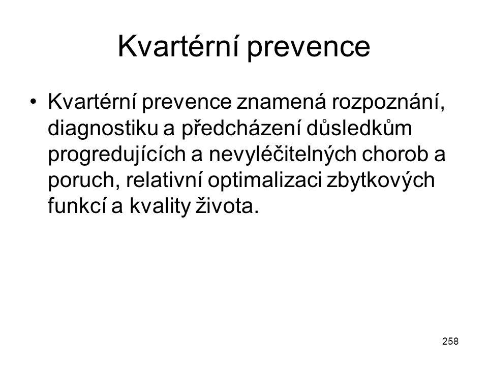 258 Kvartérní prevence Kvartérní prevence znamená rozpoznání, diagnostiku a předcházení důsledkům progredujících a nevyléčitelných chorob a poruch, re