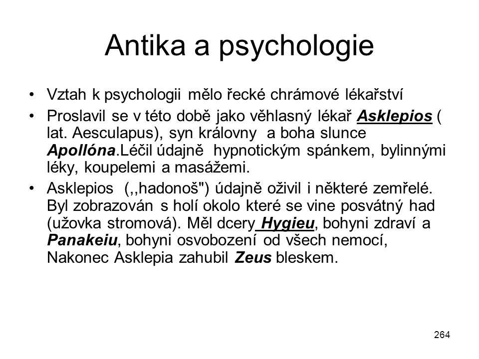 264 Antika a psychologie Vztah k psychologii mělo řecké chrámové lékařství Proslavil se v této době jako věhlasný lékař Asklepios ( lat. Aesculapus),