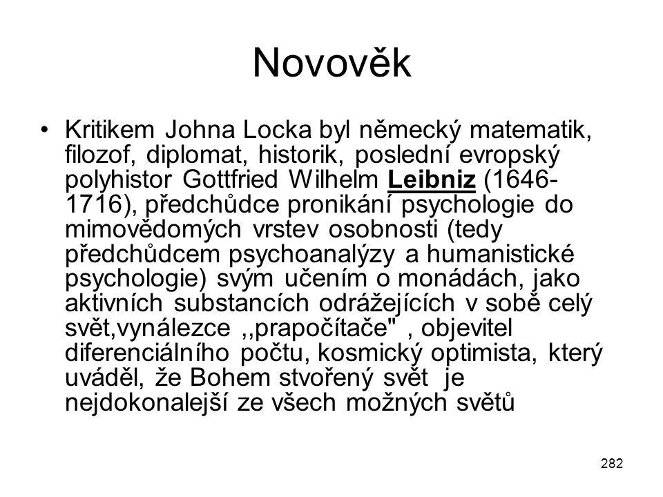 282 Novověk Kritikem Johna Locka byl německý matematik, filozof, diplomat, historik, poslední evropský polyhistor Gottfried Wilhelm Leibniz (1646- 171