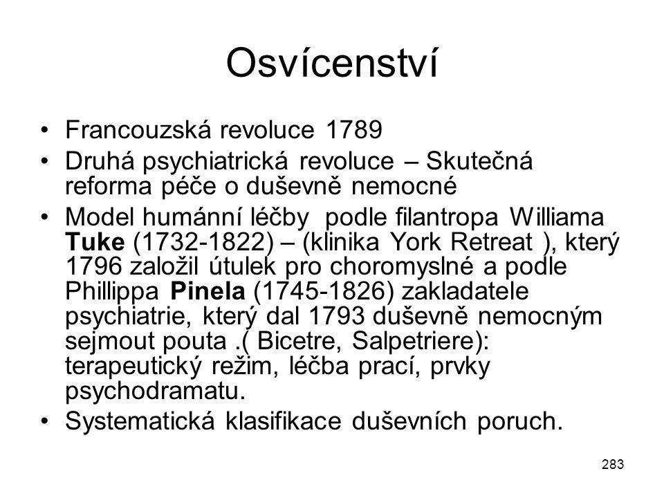 283 Osvícenství Francouzská revoluce 1789 Druhá psychiatrická revoluce – Skutečná reforma péče o duševně nemocné Model humánní léčby podle filantropa