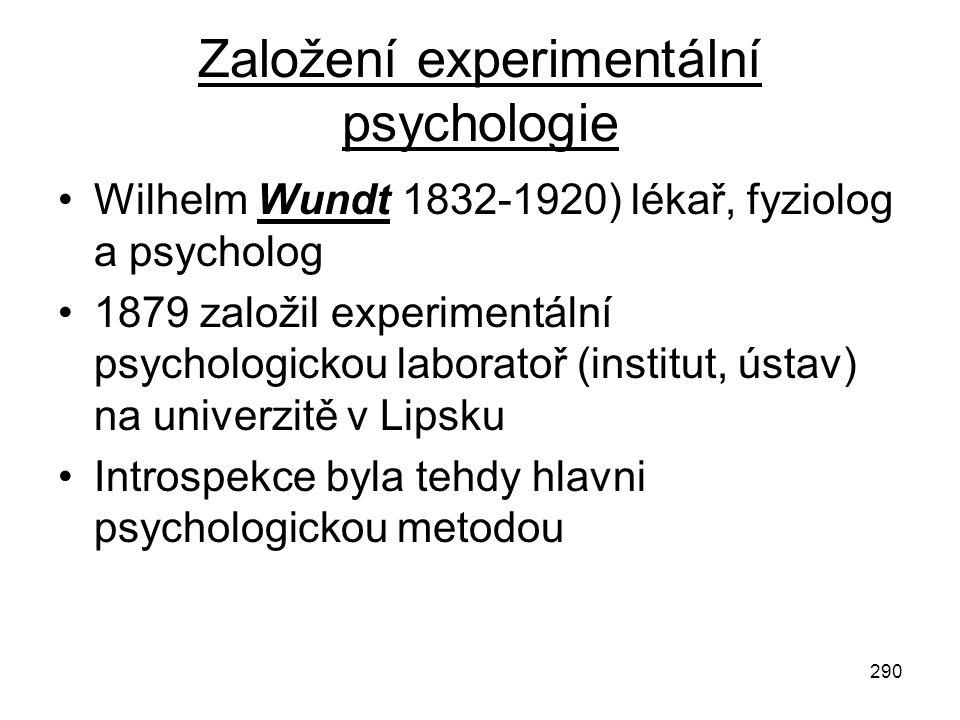 290 Založení experimentální psychologie Wilhelm Wundt 1832-1920) lékař, fyziolog a psycholog 1879 založil experimentální psychologickou laboratoř (ins