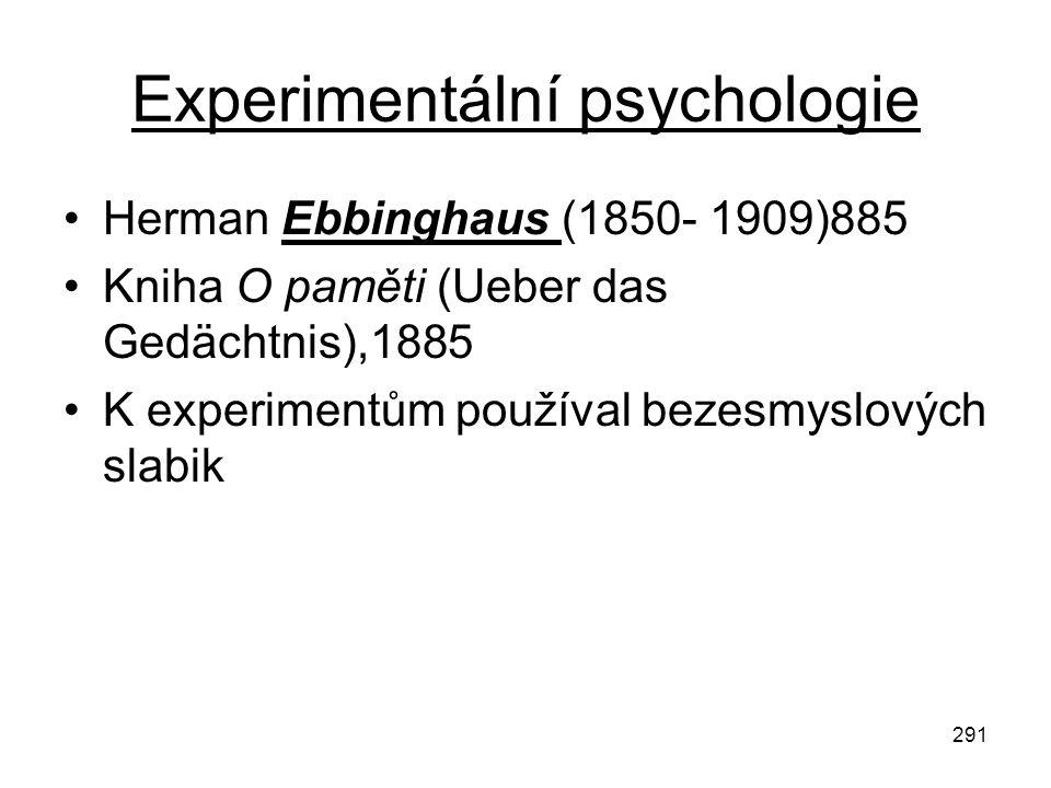 291 Experimentální psychologie Herman Ebbinghaus (1850- 1909)885 Kniha O paměti (Ueber das Gedächtnis),1885 K experimentům používal bezesmyslových sla