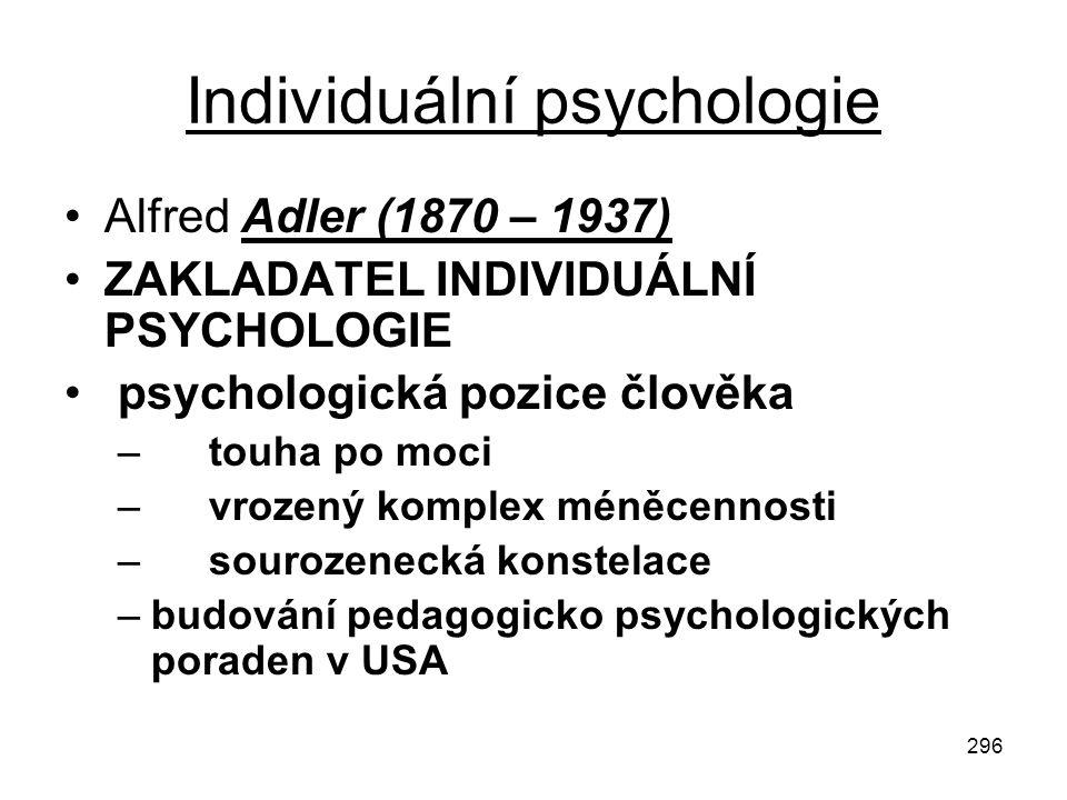 296 Individuální psychologie Alfred Adler (1870 – 1937) ZAKLADATEL INDIVIDUÁLNÍ PSYCHOLOGIE psychologická pozice člověka – touha po moci – vrozený kom