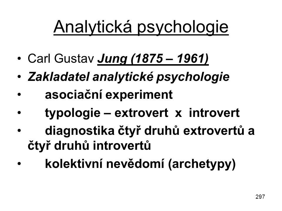 297 Analytická psychologie Carl Gustav Jung (1875 – 1961) Zakladatel analytické psychologie asociační experiment typologie – extrovert x introvert dia