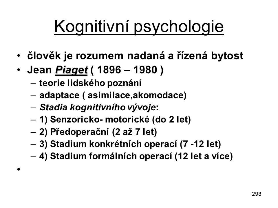 298 Kognitivní psychologie člověk je rozumem nadaná a řízená bytost PiagetJean Piaget ( 1896 – 1980 ) –teorie lidského poznání –adaptace ( asimilace,a