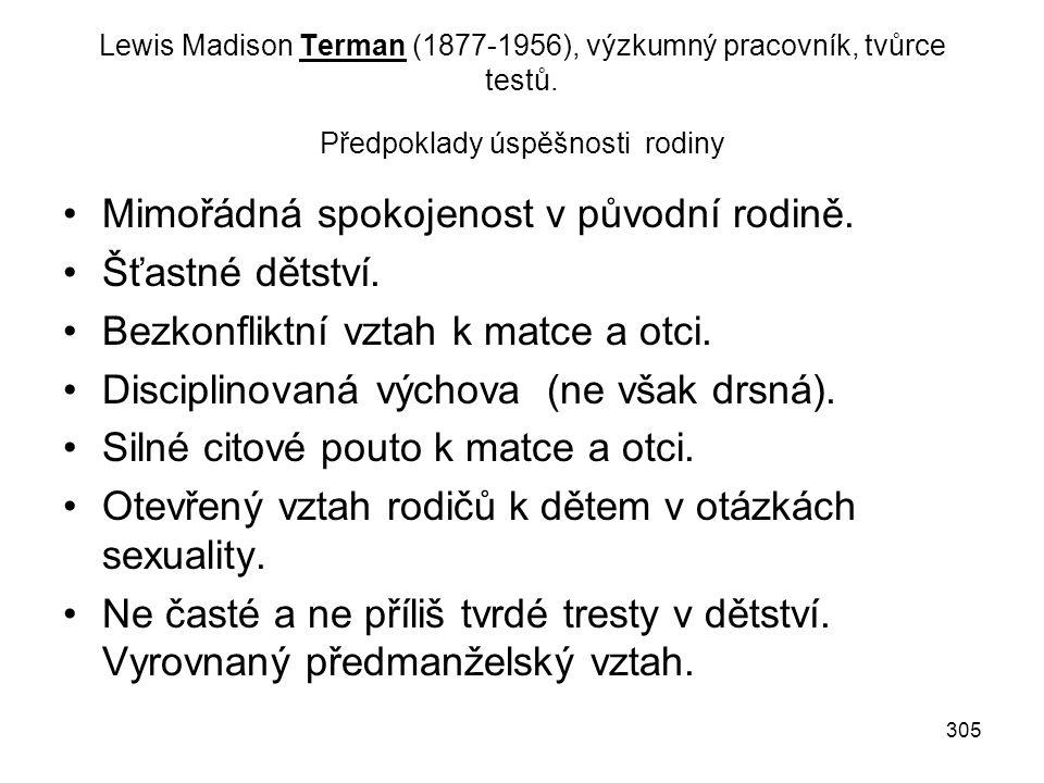 305 Lewis Madison Terman (1877-1956), výzkumný pracovník, tvůrce testů. Předpoklady úspěšnosti rodiny Mimořádná spokojenost v původní rodině. Šťastné