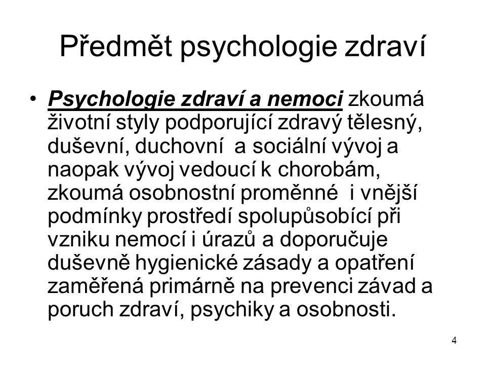 4 Předmět psychologie zdraví Psychologie zdraví a nemoci zkoumá životní styly podporující zdravý tělesný, duševní, duchovní a sociální vývoj a naopak