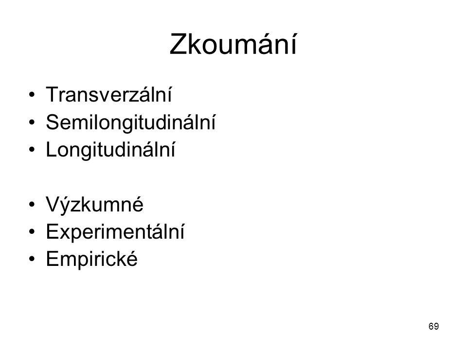 69 Zkoumání Transverzální Semilongitudinální Longitudinální Výzkumné Experimentální Empirické