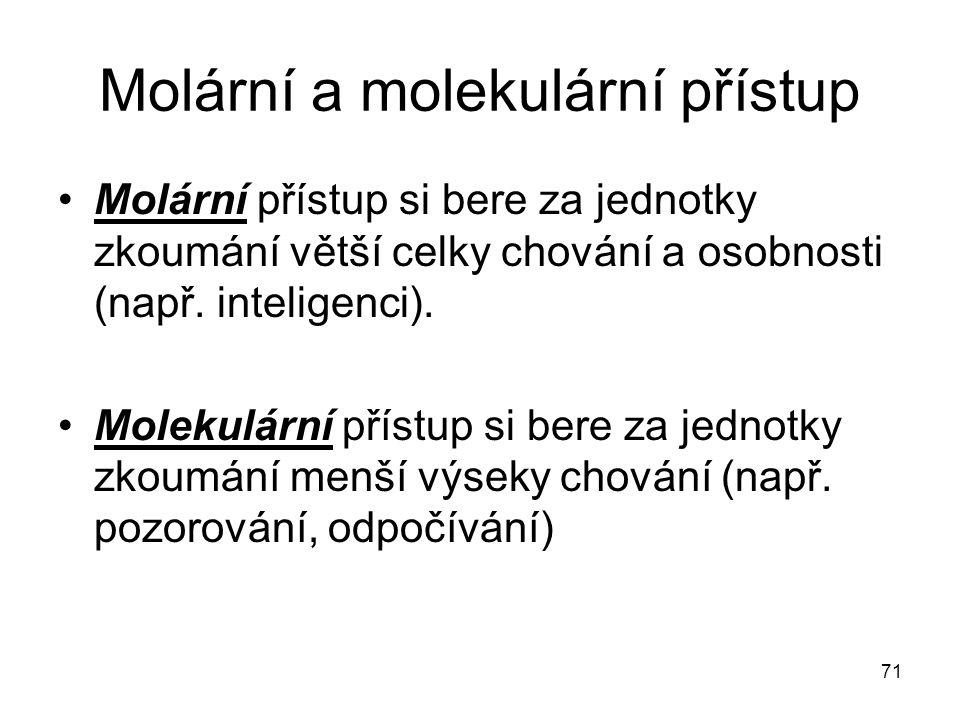 71 Molární a molekulární přístup Molární přístup si bere za jednotky zkoumání větší celky chování a osobnosti (např. inteligenci). Molekulární přístup