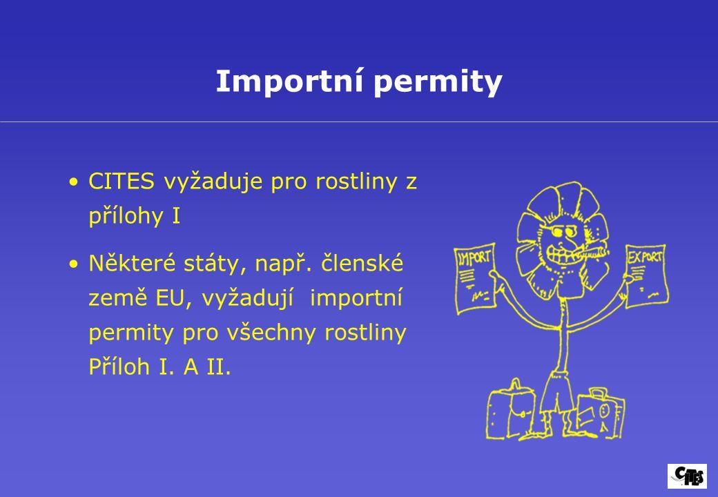 CITES vyžaduje pro rostliny z přílohy I Některé státy, např. členské země EU, vyžadují importní permity pro všechny rostliny Příloh I. A II. Importní
