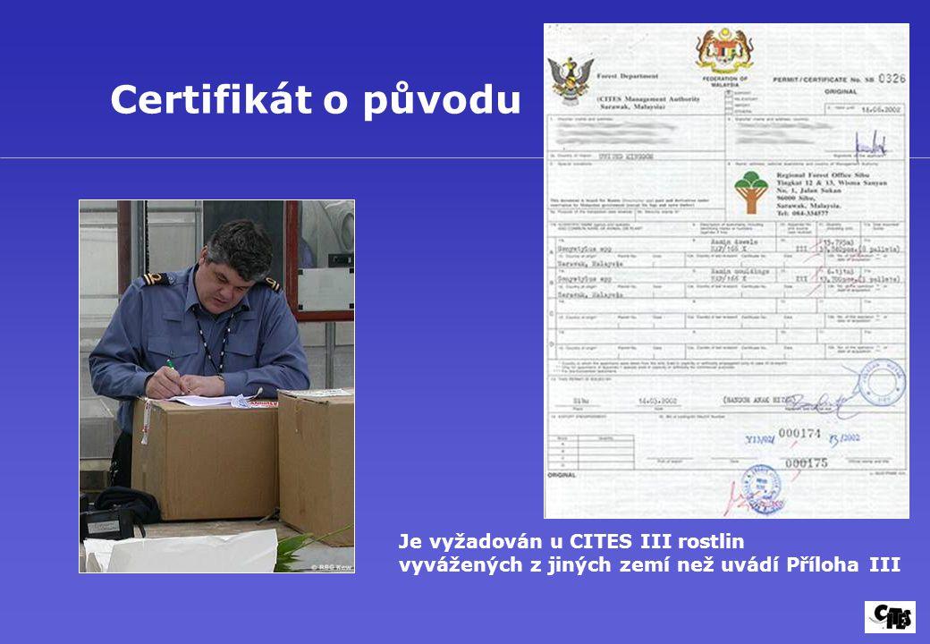 Certifikát o původu Je vyžadován u CITES III rostlin vyvážených z jiných zemí než uvádí Příloha III
