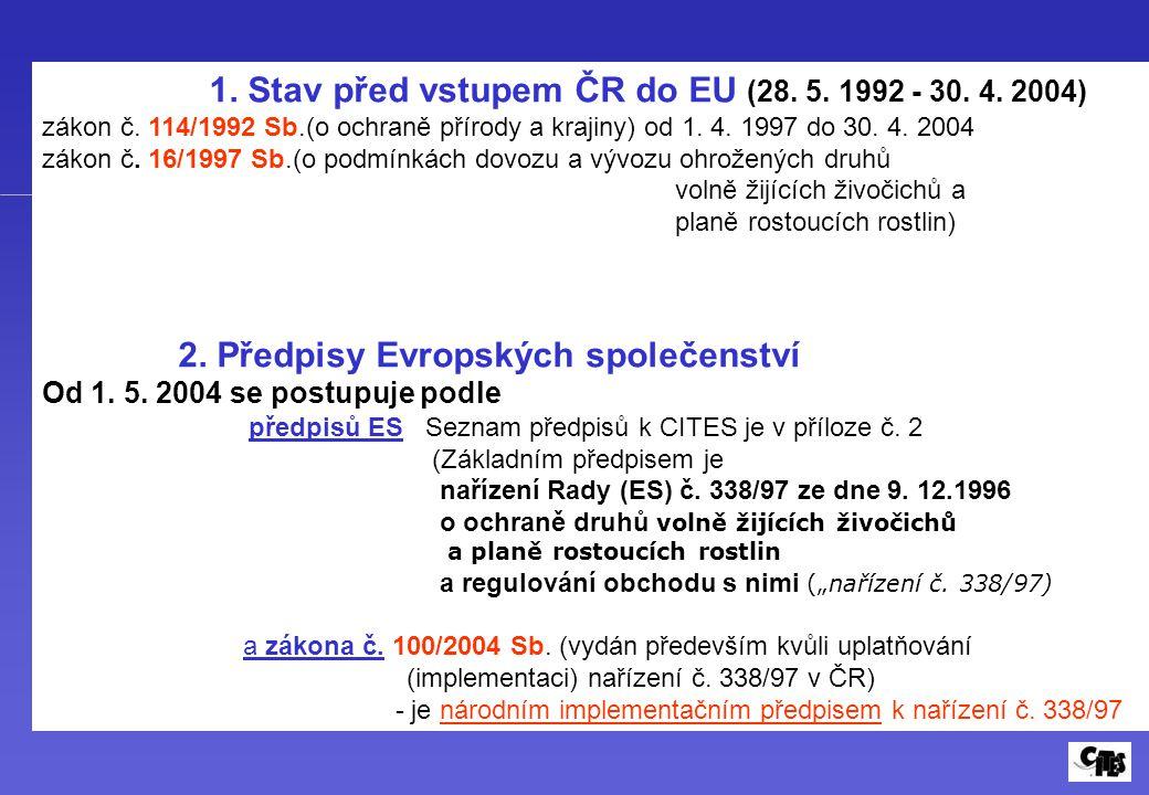 1. Stav před vstupem ČR do EU (28. 5. 1992 - 30. 4. 2004) zákon č. 114/1992 Sb.(o ochraně přírody a krajiny) od 1. 4. 1997 do 30. 4. 2004 zákon č. 16/