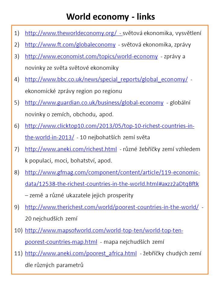 World economy - links 1)http://www.theworldeconomy.org/ - světová ekonomika, vysvětleníhttp://www.theworldeconomy.org/ - 2)http://www.ft.com/globaleco