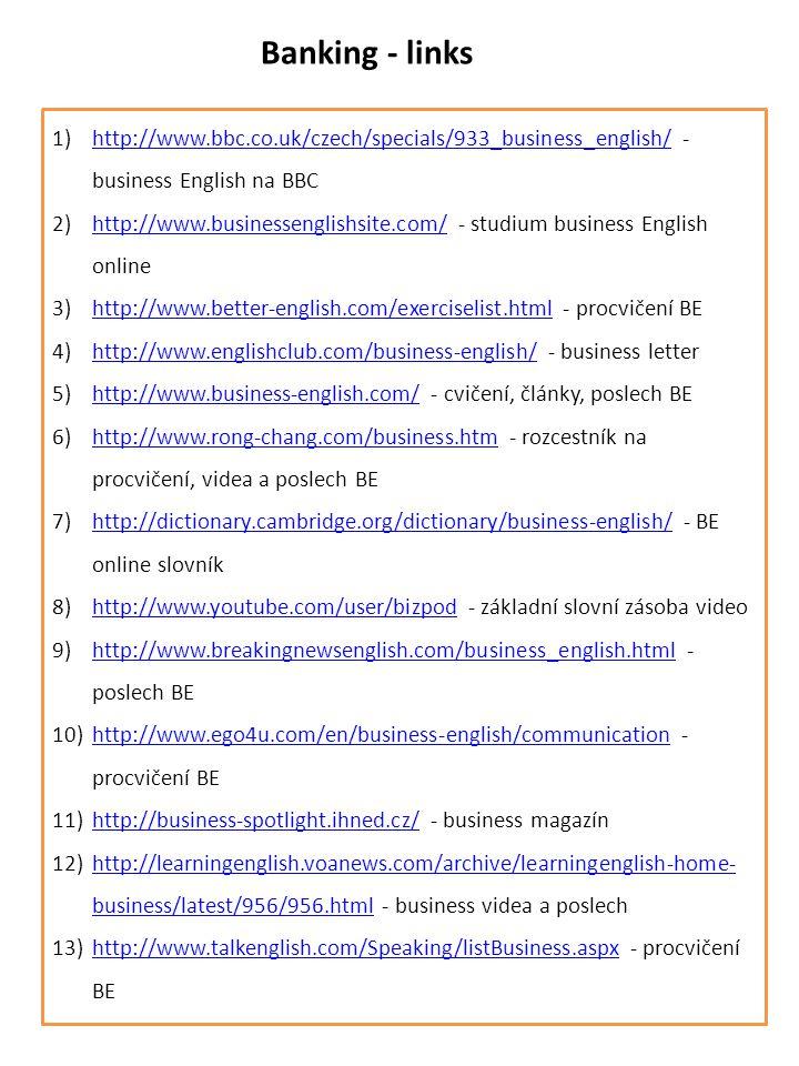 Banking - links 1)http://www.bbc.co.uk/czech/specials/933_business_english/ - business English na BBChttp://www.bbc.co.uk/czech/specials/933_business_