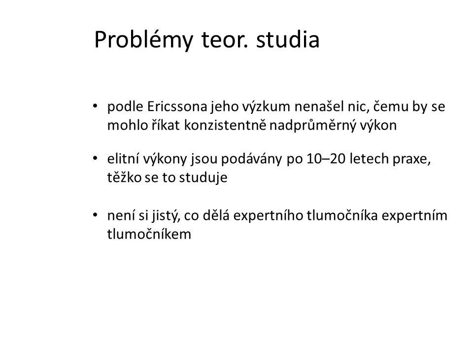 Problémy teor. studia podle Ericssona jeho výzkum nenašel nic, čemu by se mohlo říkat konzistentně nadprůměrný výkon elitní výkony jsou podávány po 10