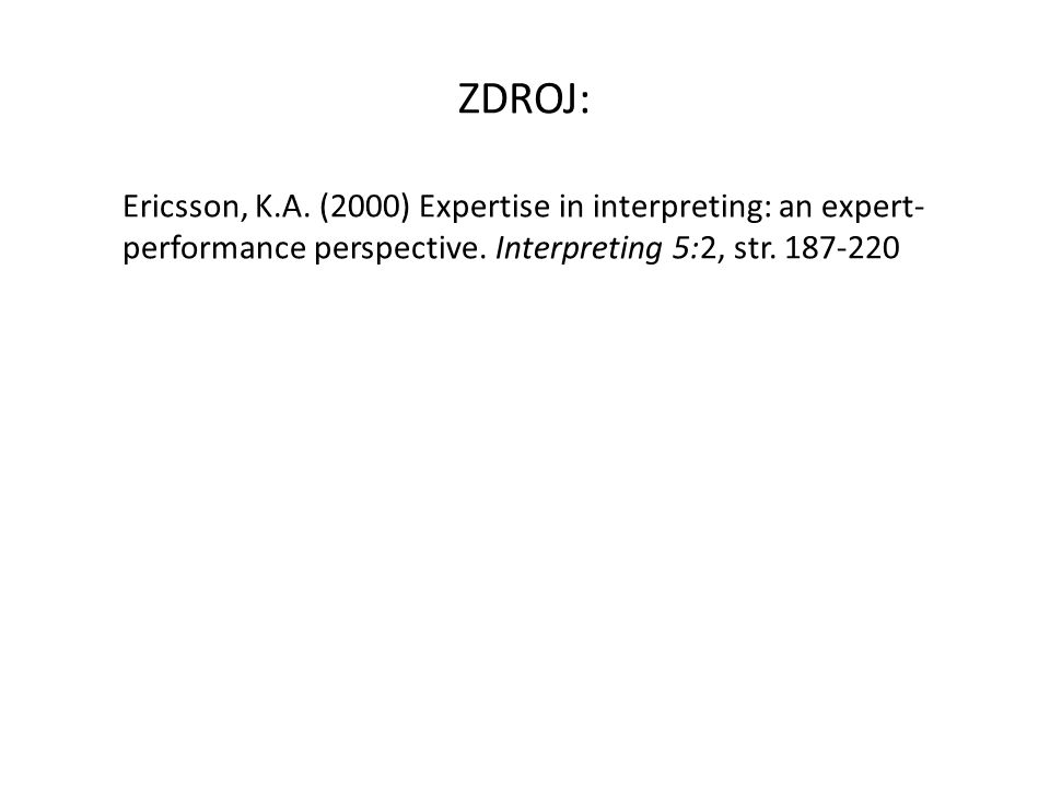 ZDROJ: Ericsson, K.A. (2000) Expertise in interpreting: an expert- performance perspective. Interpreting 5:2, str. 187-220