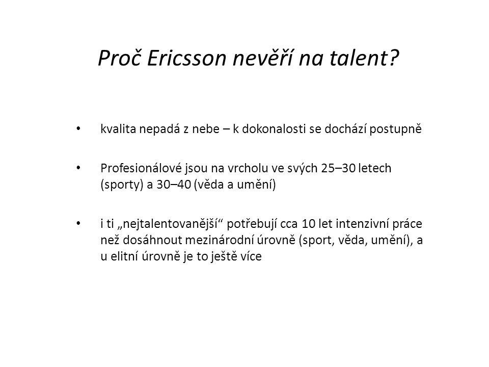 Proč Ericsson nevěří na talent? kvalita nepadá z nebe – k dokonalosti se dochází postupně Profesionálové jsou na vrcholu ve svých 25–30 letech (sporty