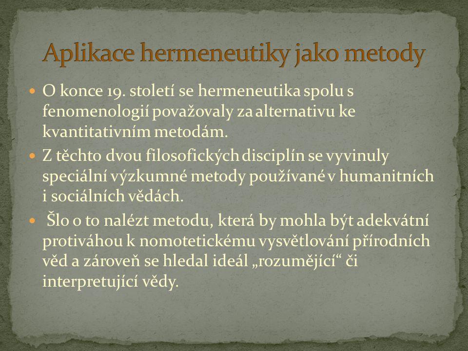 O konce 19. století se hermeneutika spolu s fenomenologií považovaly za alternativu ke kvantitativním metodám. Z těchto dvou filosofických disciplín s