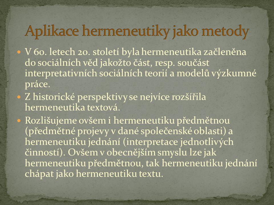V 60. letech 20. století byla hermeneutika začleněna do sociálních věd jakožto část, resp. součást interpretativních sociálních teorií a modelů výzkum