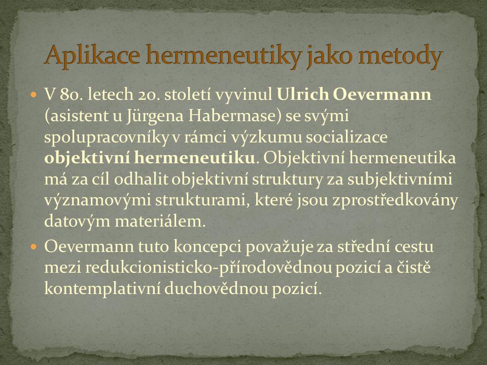 V 80. letech 20. století vyvinul Ulrich Oevermann (asistent u Jürgena Habermase) se svými spolupracovníky v rámci výzkumu socializace objektivní herme
