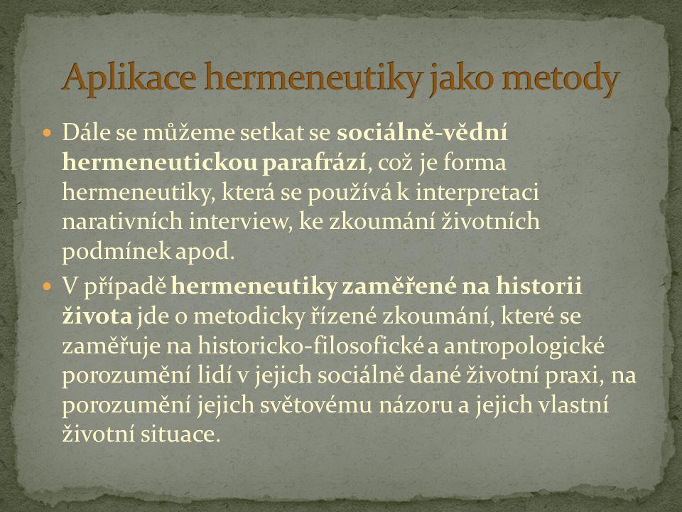 Dále se můžeme setkat se sociálně-vědní hermeneutickou parafrází, což je forma hermeneutiky, která se používá k interpretaci narativních interview, ke