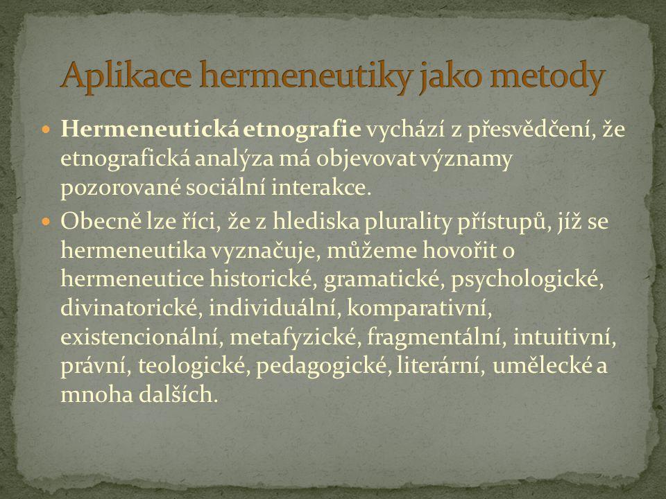 Hermeneutická etnografie vychází z přesvědčení, že etnografická analýza má objevovat významy pozorované sociální interakce. Obecně lze říci, že z hled