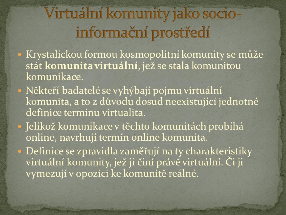 Krystalickou formou kosmopolitní komunity se může stát komunita virtuální, jež se stala komunitou komunikace. Někteří badatelé se vyhýbají pojmu virtu