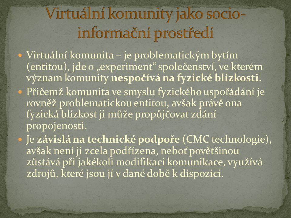 """Virtuální komunita – je problematickým bytím (entitou), jde o """"experiment"""" společenství, ve kterém význam komunity nespočívá na fyzické blízkosti. Při"""