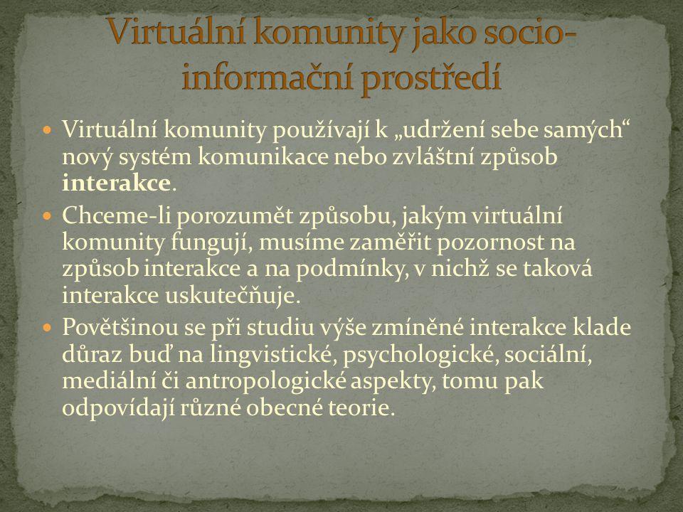 """Virtuální komunity používají k """"udržení sebe samých"""" nový systém komunikace nebo zvláštní způsob interakce. Chceme-li porozumět způsobu, jakým virtuál"""