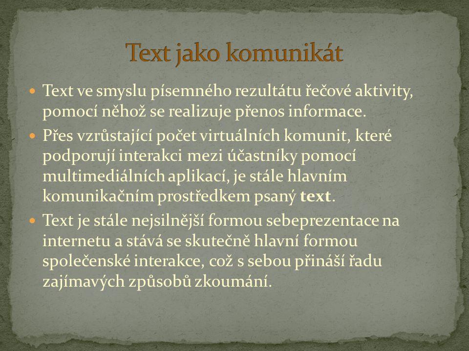 Text ve smyslu písemného rezultátu řečové aktivity, pomocí něhož se realizuje přenos informace. Přes vzrůstající počet virtuálních komunit, které podp
