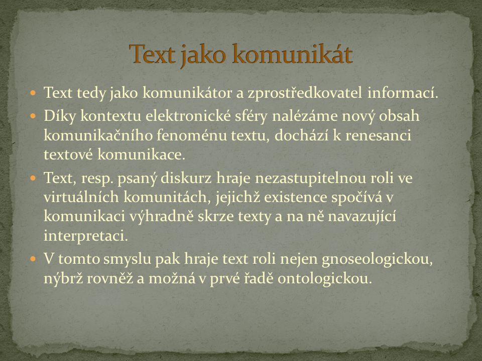 Text tedy jako komunikátor a zprostředkovatel informací. Díky kontextu elektronické sféry nalézáme nový obsah komunikačního fenoménu textu, dochází k