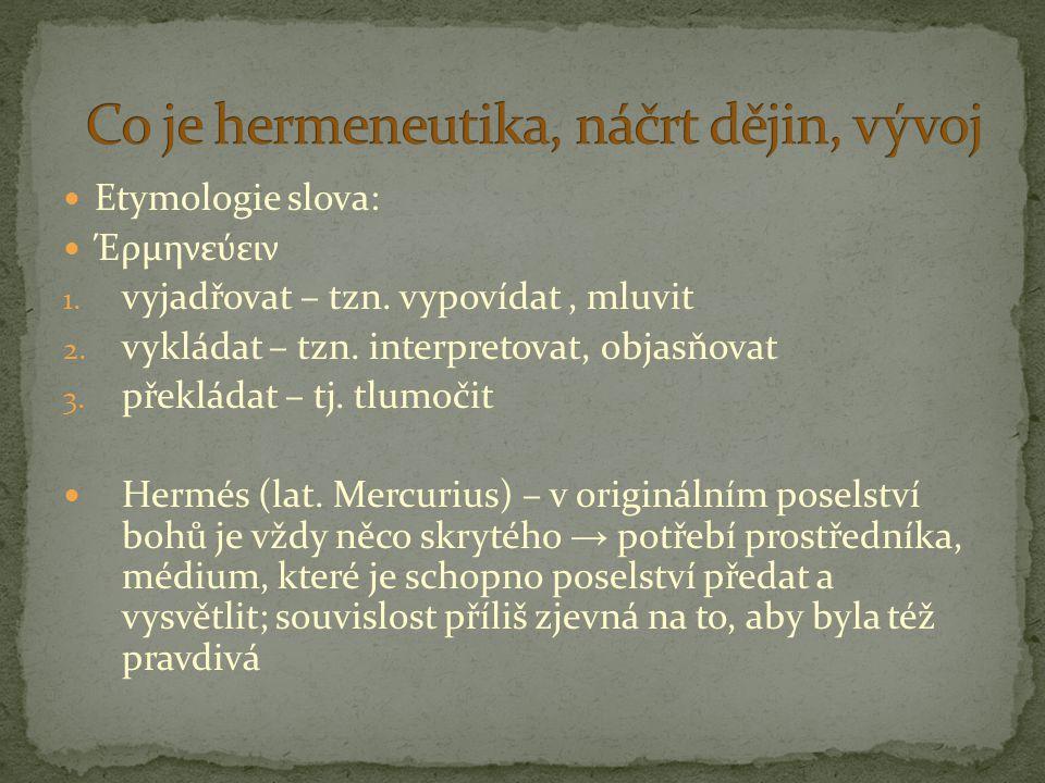 Etymologie slova: Έρμηνεύειν 1. vyjadřovat – tzn. vypovídat, mluvit 2. vykládat – tzn. interpretovat, objasňovat 3. překládat – tj. tlumočit Hermés (l
