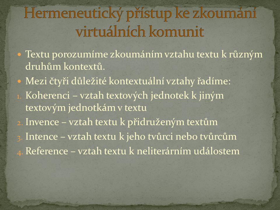 Textu porozumíme zkoumáním vztahu textu k různým druhům kontextů. Mezi čtyři důležité kontextuální vztahy řadíme: 1. Koherenci – vztah textových jedno