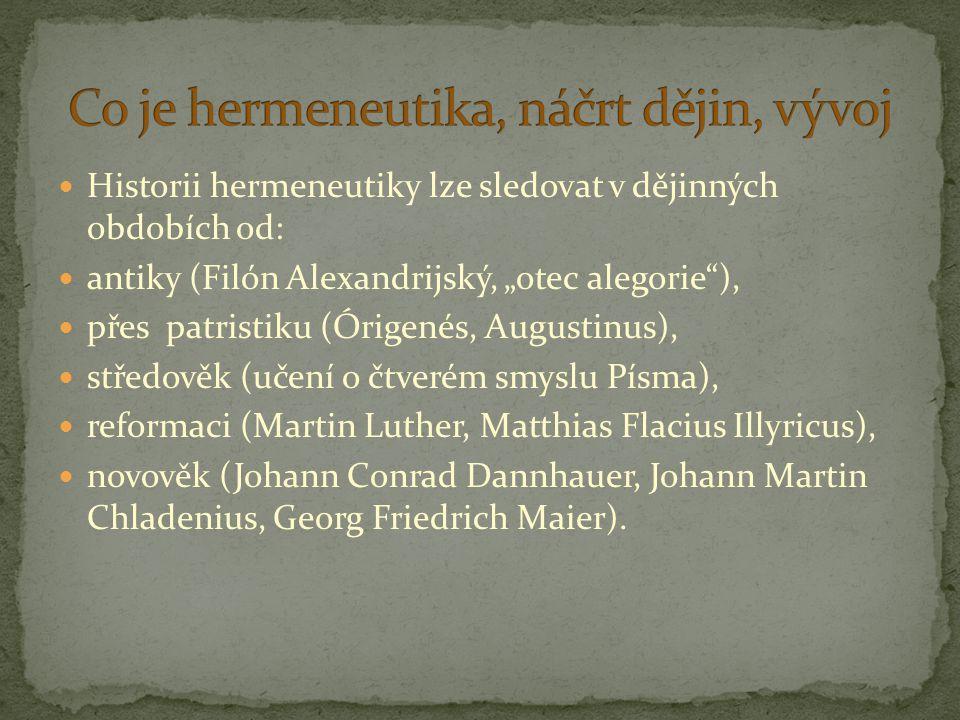 """Historii hermeneutiky lze sledovat v dějinných obdobích od: antiky (Filón Alexandrijský, """"otec alegorie""""), přes patristiku (Órigenés, Augustinus), stř"""