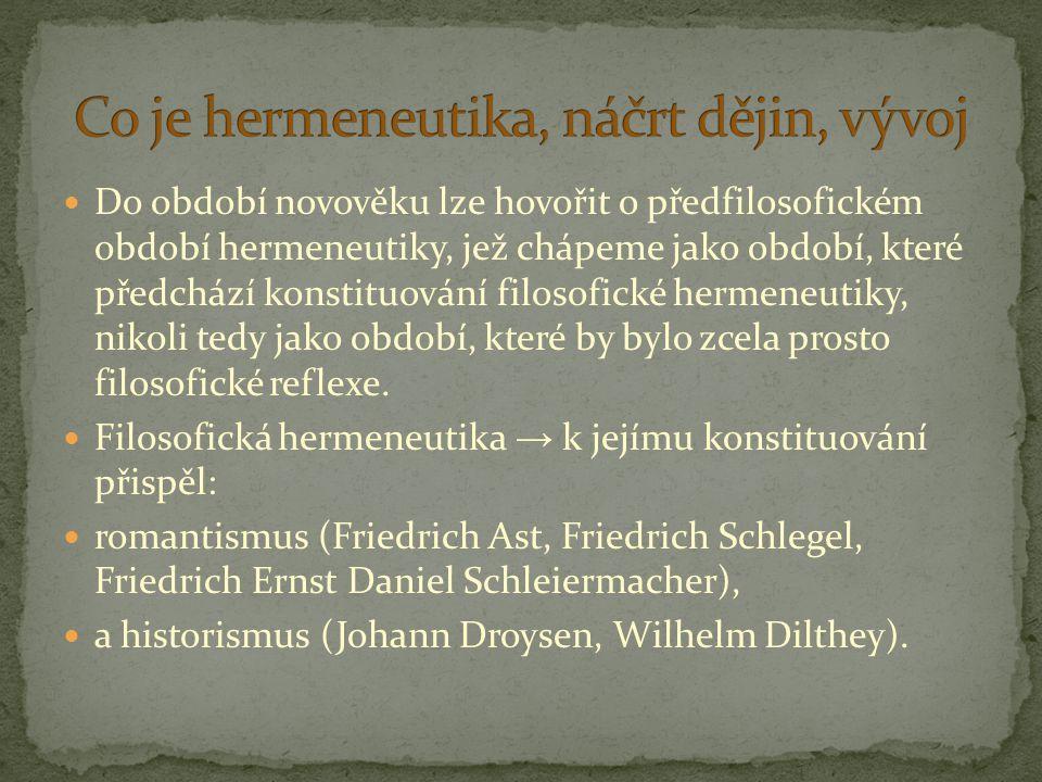 Filosofická hermeneutika, představitelé: Martin Heidegger - rozumění spjato s lidským pobytem, de facto patří k jeho charakteristice; důraz kladen na ontologický charakter rozumění, Hans-Georg Gadamer – pracuje s takovými pojmy jako Vorurteile – předsudky – transcendentální podmínky našeho rozumění; Zeitenabstand – časový odstup – pomáhá rozeznávat správné předsudky od nesprávných; rozhovor – rozumění je výkonem rozhovoru, uskutečňováním dialektiky otázky a odpovědi; Vorverständnis – předporozumění; Horizont – objekt zkoumání se nachází uvnitř určitých souvislostí; Horizontverschmelzung – splývání horizontů,