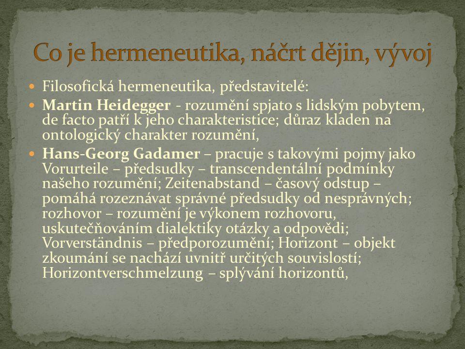 Filosofická hermeneutika, představitelé: Martin Heidegger - rozumění spjato s lidským pobytem, de facto patří k jeho charakteristice; důraz kladen na