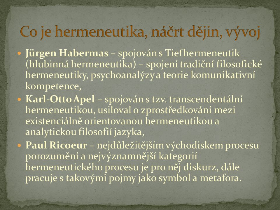 Jürgen Habermas – spojován s Tiefhermeneutik (hlubinná hermeneutika) – spojení tradiční filosofické hermeneutiky, psychoanalýzy a teorie komunikativní