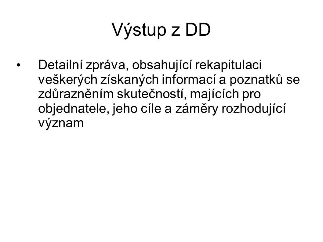 Výstup z DD Detailní zpráva, obsahující rekapitulaci veškerých získaných informací a poznatků se zdůrazněním skutečností, majících pro objednatele, je